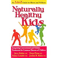 Naturally Healthy Kids: Integrating Conventional and Holistic Treatments for Common...