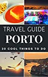 Porto 2017 : 20 Cool Things to do during your Trip to Porto: Top 20 Local Places You Can t Miss! (Travel Guide Porto- Portugal)