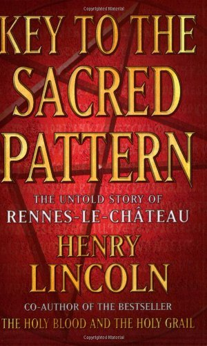 (Key to the Sacred Pattern: The Untold Story of Rennes-le-Chateau by Henry Lincoln (2002-05-09))