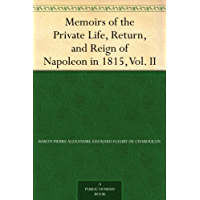 Memoirs of the Private Life, Return, and Reign of Napoleon in 1815, Vol. II (English Edition)