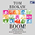 Boom!: Voices of the Sixties: Personal Reflections on the '60s and Today Audiobook by Tom Brokaw Narrated by Robertson Dean