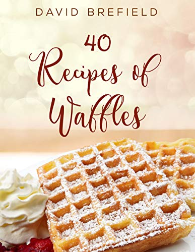 40 recipes of waffles: Best waffles. Easy to prepare. (A series of cookbooks Book 10) by [Brefield, David]
