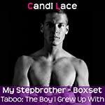 My Stepbrother - The Full Collection: A BBW Forbidden First Time Romance Boxset: Taboo: The Boy I Grew up With | Candi Lace