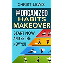 The Organized Habits Makeover: Life changing Decluttering and Organizing (Philosophy Study Skills Self Help Stress Management)