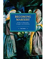 Becoming Marxist: Studies in Philosophy, Struggle, and Endurance