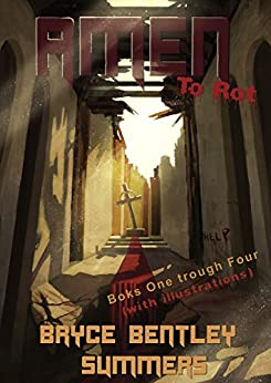 AMEN TO ROT: Books One Through Four (With ILLUSTRATIONS) by [Summers, Bryce Bentley]