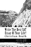Write the Best SAT Essay of Your Life!, Christian Heath, 1479252352