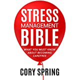 Stress: Stress Management Bible: What You Must Know About Becoming Carefree - How to Reduce Stress, Anxiety, Worrying & Depression (Coping Techniques Stress ... Business Stress, and Happiness Book 1)