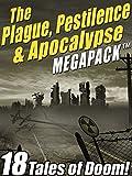 The Plague, Pestilence & Apocalypse MEGAPACK TM: 18 Tales of Doom