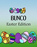 BUNCO Easter Edition: Blank form score sheet notebook for the popular card game Bunco. Four games per page score sheet with Easter theme.