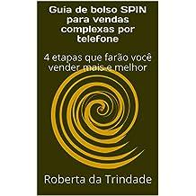 Guia de bolso SPIN para vendas complexas por telefone : 4 etapas que farão você vender mais e melhor (Portuguese Edition)
