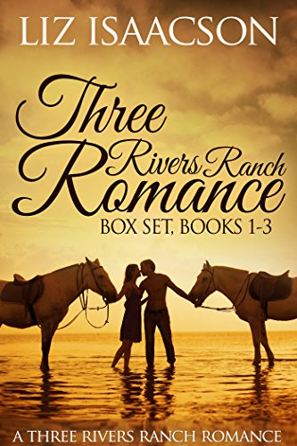 Three Rivers Ranch Romance Box Set, Books 1 - 3: Inspirational Western Romances - Second Chance Ranch, Third Time's the Charm, Fourth and Long by [Isaacson, Liz, Johnson,Elana]