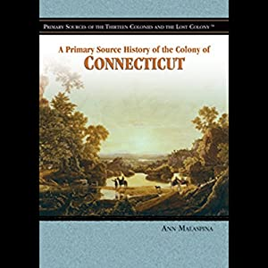 A Primary Source History of the Colony of Connecticut Audiobook