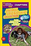 National Geographic Kids Chapters: Animal Friendship! Collection: Amazing Stories of Animal Friends and the Humans Who Love Them (NGK Chapters)