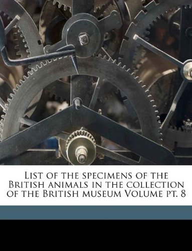 List of the Specimens of the British Animals in the Collection of the British Museum Volume PT. 8 pdf epub