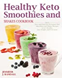 Healthy Keto Smoothies and Shakes Cookbook: Quick and Delicious Ketogenic Diet Smoothies and Shakes Recipes to Get Healthy, Lose Weight and Feel Great (Ketogenic Smoothies)