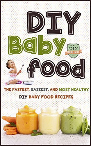 Diy baby food the fastest easiest and most healthy diy baby food diy baby food the fastest easiest and most healthy diy baby food recipes forumfinder Gallery