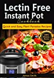 Book cover from Lectrin Free Instant Pot Cookbook: Quick and Easy Lectin Free Recipes | Plant Paradox Cookbook by James Smith