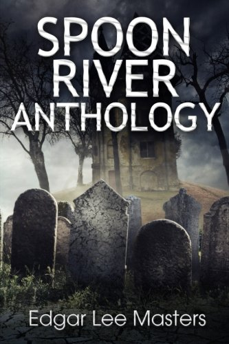 spoon river anthology essay Spoon river anthology (1915), by edgar lee masters, is a collection of short free  verse poems  in 1933, masters wrote a retrospective essay on the composition  of the spoon river anthology and the response it received, entitled the.