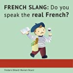 French Slang: Do You Speak the Real French? | Frederic Bibard