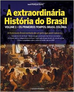 A extraordinária história do Brasil Vl 1 - Os primeiros tempos (Brasil Colônia) (Portuguese Edition): Daniel Rodrigues Aurélio: 9788579301001: Amazon.com: ...