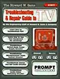 The Howard W. Sams Troubleshooting and Repair Guide to TV