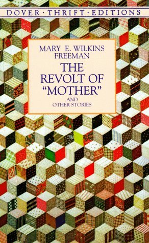 an analysis of the revolt of mother by mary e wilkins freeman The revolt of mother and other stories  reichardt, mary r mary wilkins  freeman: a study of the short fiction  she became skilled at analyzing a  person's character, motives, and emotion  mary e wilkins freeman.