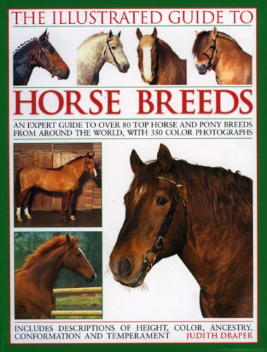The Illustrated Guide to Horse Breeds: A comprehensive visual guide to the horses and ponies of the world, with over 300 colour photographs.