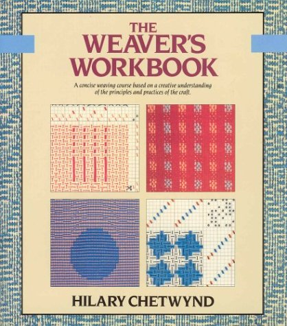 The Weaver's Workbook: A Concise Weaving Course Based On A Creative Understanding Of The Principles And Practices Of The Craft (Color Craft Workbooks)