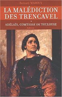 La malédiction des Trencavel : [1] : Adélaïs, comtesse de Toulouse
