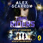 City of Shadows: Timeriders, Book 6 | Alex Scarrow