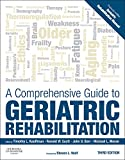 img - for A Comprehensive Guide to Geriatric Rehabilitation: [previously entitled Geriatric Rehabilitation Manual], 3e book / textbook / text book