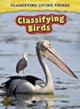 Classifying Birds, Andrew Solway and Heinemann Library Staff, 1432923633