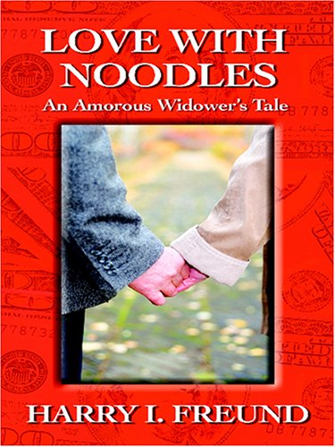 Read Online Love With Noodles: An Amorous Widower's Tale pdf epub