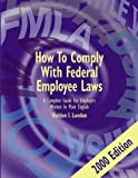 How to Comply with Federal Employee Laws : A Complete Guide for Employers Written in Plain English, London, Sheldon I., 096611292X