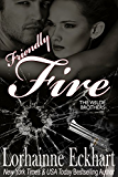 Friendly Fire: Including bonus short story Not Quite Married (The Wilde Brothers series Book 2)