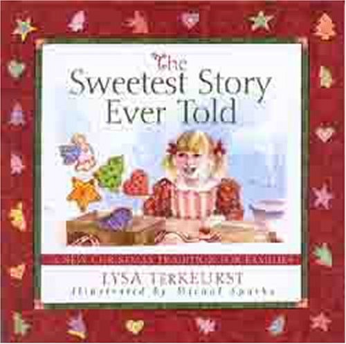 The Sweetest Story Ever Told: A New Christmas Tradition for Families (Traditions Family Christmas New)