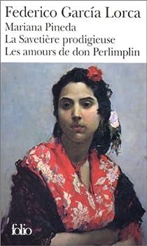 Mariana Pineda / La Savetière prodigieuse / Les amours de don Perlimplin par Garcia Lorca