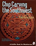 Chip Carving the Southwest, Pam Gresham, 0887406998