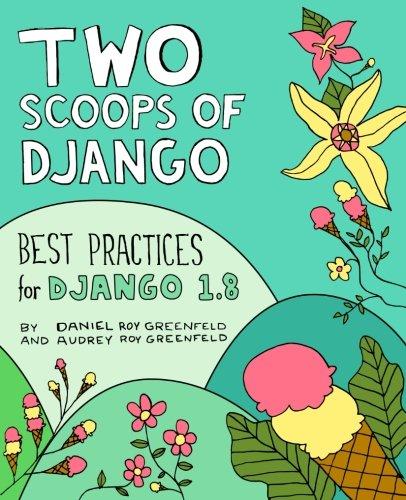 Two Scoops of Django: Best Practices for Django 1.8 (Best Music For Programming)