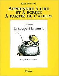 Apprendre à lire et à écrire à partir de l'album : La soupe à la souris