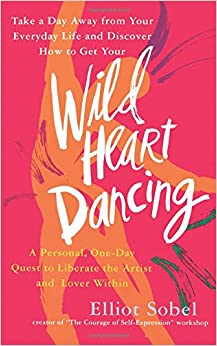Book Wild Heart Dancing: A Personal, One-day Quest to Liberate the Artist and Lover Within