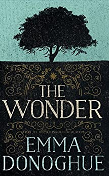 The Wonder: A Novel by [Donoghue, Emma]