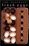 Fresh Eggs, Rob Levandoski, 1579620485