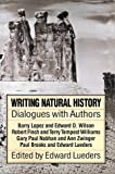 Writing Natural History, Edward Lueders and Barry Lopez, 0874803233