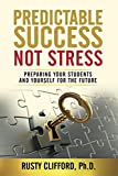img - for Predictable Success...Not Stress: Preparing Your Students and Yourself for the Future book / textbook / text book