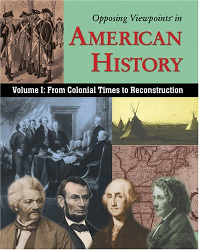 Opposing Viewpoints in American History: From Colonial Time to Reconstruction pdf epub