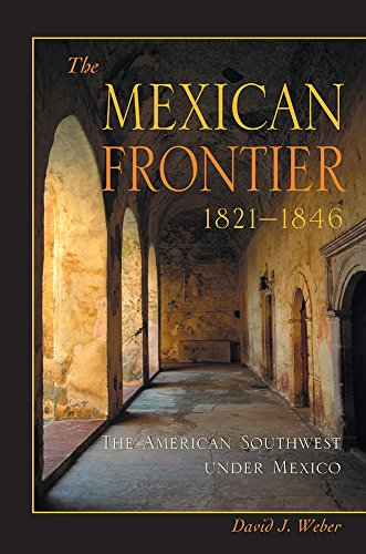 The Mexican Frontier, 1821-1846: The American Southwest Under Mexico (Histories of the American Frontier Series)