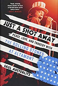 Just a Shot Away: Peace, Love, and Tragedy with the Rolling Stones at Altamont from Thomas Dunne Books