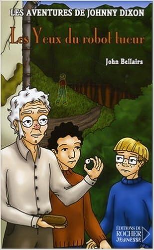 John Bellairs - Les aventures de Johnny Dixon, Tome 6 : Les Yeux du robot tueur sur Bookys